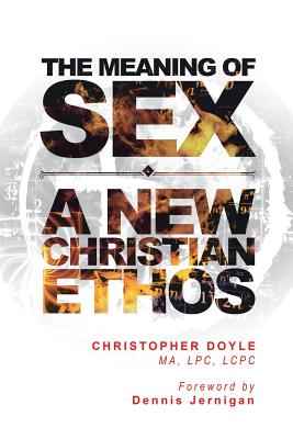 The Meaning of Sex: A New Christian Ethos Cover Image