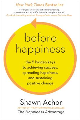Before Happiness: The 5 Hidden Keys to Achieving Success, Spreading Happiness, and Sustaining Positive Change Cover Image