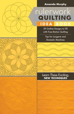 Rulerwork Quilting Idea Book: 59 Outline Designs to Fill with Free-Motion Quilting, Tips for Longarm and Domestic Machines Cover Image