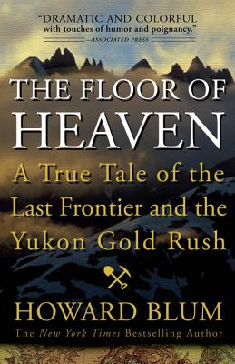 The Floor of Heaven: A True Tale of the Last Frontier and the Yukon Gold Rush Cover Image
