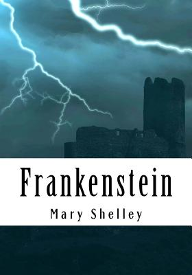 Frankenstein: Complete and Unabridged Classic Edition Cover Image