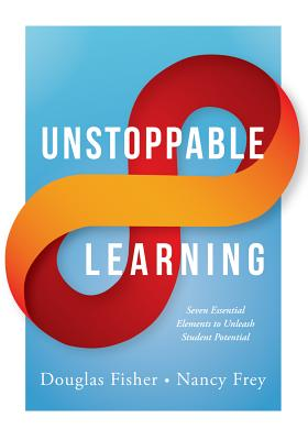 Unstoppable Learning: Seven Essential Elements to Unleash Student Potential (Using Systems Thinking to Improve Teaching Practices and Learni (Essentials for Principals) Cover Image