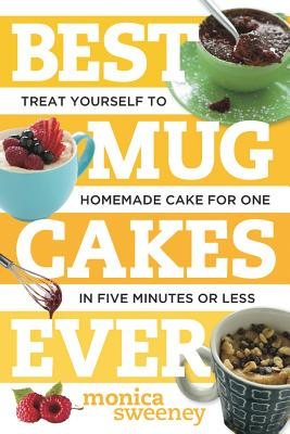 Best Mug Cakes Ever: Treat Yourself to Homemade Cake for One In Five Minutes or Less (Best Ever) Cover Image