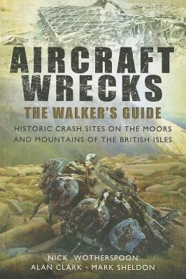 Aircraft Wrecks: The Walker's Guide: Historic Crash Sites on the Moors and Mountains of the British Isles Cover Image