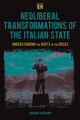 Neoliberal Transformations of the Italian State: Understanding the Roots of the Crises (Transforming Capitalism) Cover Image