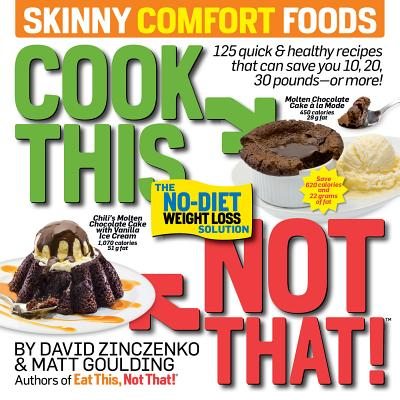 Cook This, Not That! Skinny Comfort Foods : 125 quick & healthy meals that can save you 10, 20, 30 pounds or more.  Cover Image