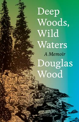 Deep Woods, Wild Waters: A Memoir Cover Image