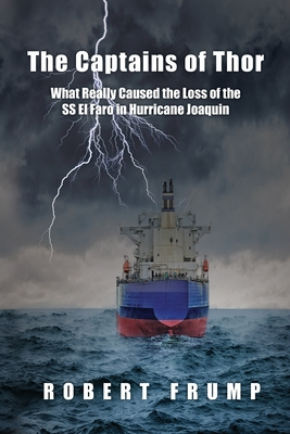 The Captains of Thor: What Really Caused the Loss of the SS El Faro in Hurricane Joaquin Cover Image