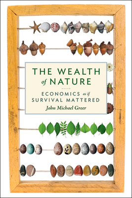 The Wealth of Nature: Economics as If Survival Mattered Cover Image