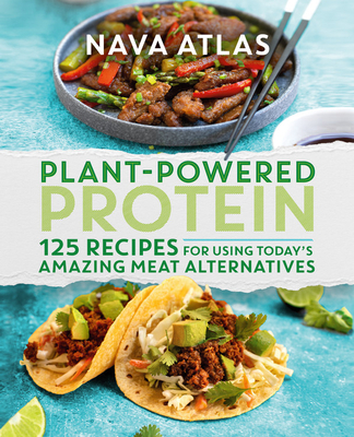 Plant-Powered Protein: 125 Recipes for Using Today's Amazing Meat Alternatives Cover Image