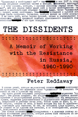 The Dissidents: A Memoir of Working with the Resistance in Russia, 1960-1990 Cover Image