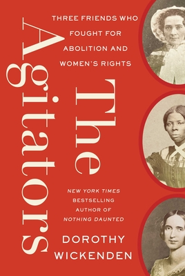 The Agitators: Three Friends Who Fought for Abolition and Women's Rights Cover Image