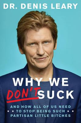 Why We Don't Suck: And How All of Us Need to Stop Being Such Partisan Little Bitches Cover Image