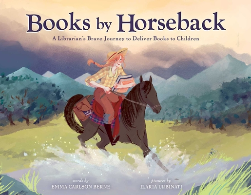 Books by Horseback: A Librarian's Brave Journey to Deliver Books to Children Cover Image