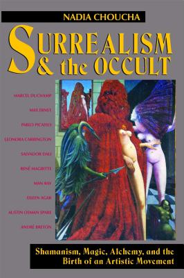 Surrealism and the Occult: Shamanism, Magic, Alchemy, and the Birth of an Artistic Movement Cover Image