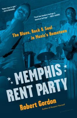 Memphis Rent Party: The Blues, Rock & Soul in Music's Hometown Cover Image