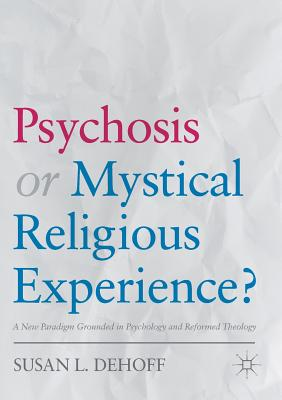 Psychosis or Mystical Religious Experience?: A New Paradigm Grounded in Psychology and Reformed Theology Cover Image