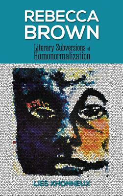 Rebecca Brown: Literary Subversions of Homonormalization Cover Image