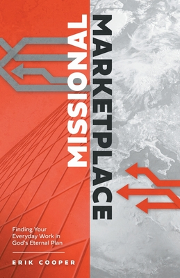Missional Marketplace: Finding Your Everyday Work in God's Eternal Plan Cover Image