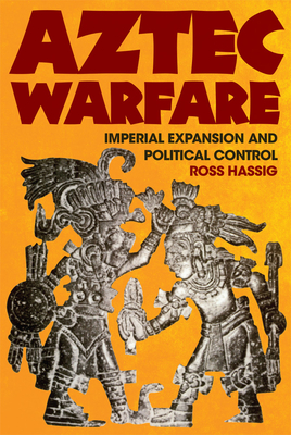 Aztec Warfare, Volume 188: Imperial Expansion and Political Control (Civilization of the American Indian #188) cover