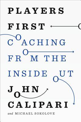 Players First: Coaching from the Inside OutJohn Calipari, Michael Sokolove