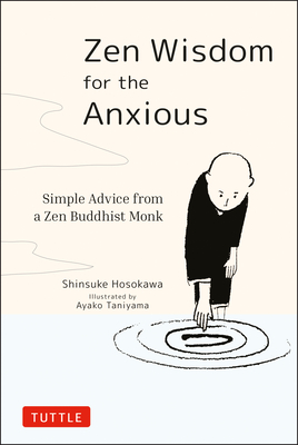 Zen Wisdom for the Anxious: Simple Advice from a Zen Buddhist Monk Cover Image
