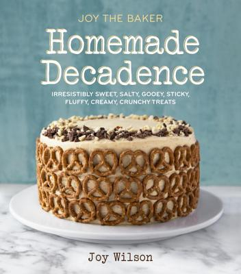 Joy the Baker Homemade Decadence: Irresistibly Sweet, Salty, Gooey, Sticky, Fluffy, Creamy, Crunchy Treats : A Baking Book Cover Image