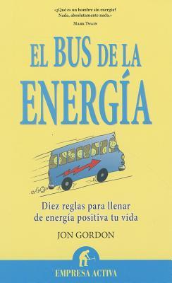 El Bus de la Energia: Diez Reglas Para Llenar de Energia Positiva Tu Vida = The Energy Bus Cover Image