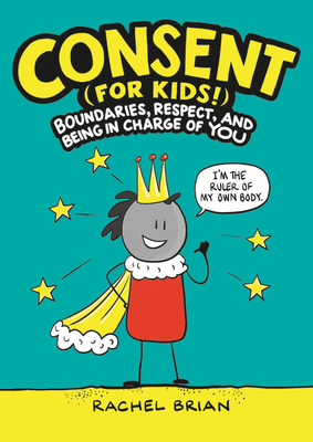 Consent (for Kids!): Boundaries, Respect, and Being in Charge of YOU Cover Image