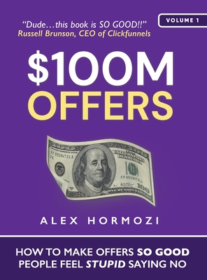 $100M Offers: How To Make Offers So Good People Feel Stupid Saying No Cover Image