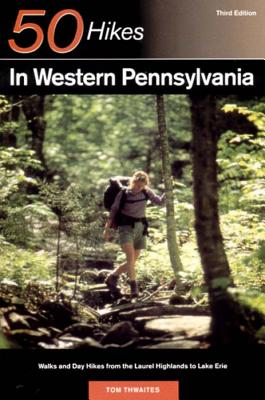 Explorer's Guide 50 Hikes in Western Pennsylvania: Walks and Day Hikes from the Laurel Highlands to Lake Erie (Explorer's 50 Hikes) Cover Image