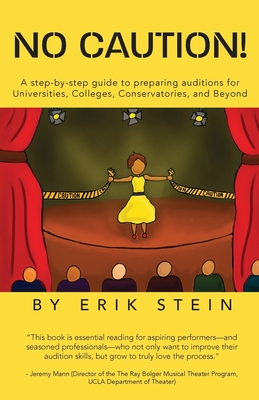No Caution!: A Step-by-Step Guide to Preparing Auditions for Universities, Colleges, Conservatories, and Beyond Cover Image
