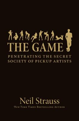 The Game: Penetrating the Secret Society of Pickup Artists Cover Image