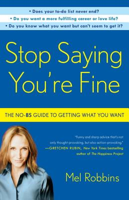 Stop Saying You're Fine: The No-BS Guide to Getting What You Want Cover Image