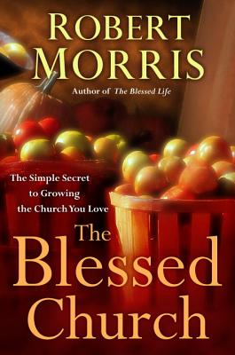 The Blessed Church: The Simple Secret to Growing the Church You Love Cover Image