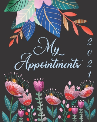 My Appointments 2021: Women's Daily Appointment Book - A Scheduler With Password Page & 2021 Calendar With Tropical Leaves & Wild Flowers Cover Image