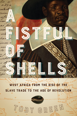 A Fistful of Shells: West Africa from the Rise of the Slave Trade to the Age of Revolution Cover Image