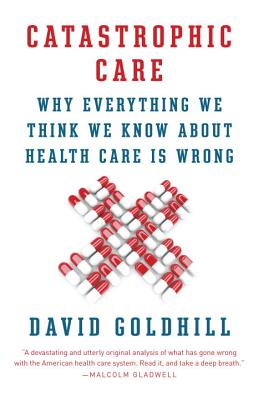 Catastrophic Care: Why Everything We Think We Know about Health Care Is Wrong Cover Image