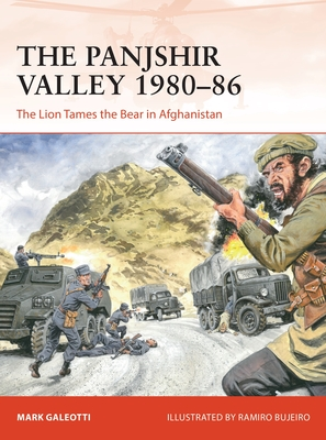 The Panjshir Valley 1980–86: The Lion Tames the Bear in Afghanistan (Campaign) Cover Image