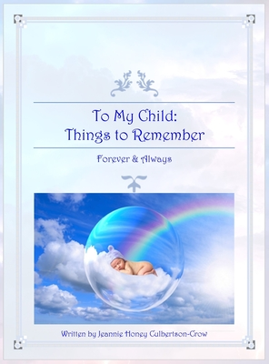 To My Child: Things to Remember Forever and Always Cover Image