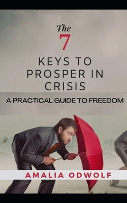 The 7 Keys to Prosper in Crisis: You may not have faith to go through that crisis but you must listen to God in that crisis Cover Image