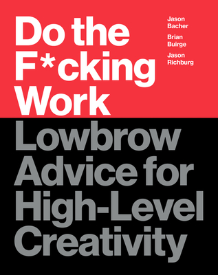 Do the F*cking Work: Lowbrow Advice for High-Level Creativity Cover Image