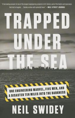 Trapped Under the Sea: One Engineering Marvel, Five Men, and a Disaster Ten Miles Into the Darkness Cover Image