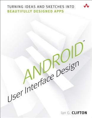 Android User Interface Design: Turning Ideas and Sketches Into Beautifully Designed Apps Cover Image