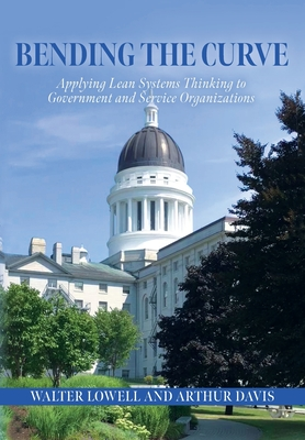 Bending the Curve: Applying Lean Systems Thinking to Government and Service Organizations Cover Image