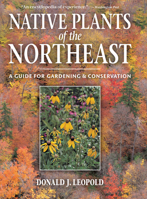 Native Plants of the Northeast: A Guide for Gardening and Conservation Cover Image