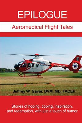Epilogue: Aeromedical Flight Tales: Stories of Hoping, Coping, Inspiration, and Redemption, with Just a Touch of Humor Cover Image