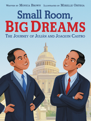 Small Room, Big Dreams: The Journey of Julián and Joaquin Castro Cover Image