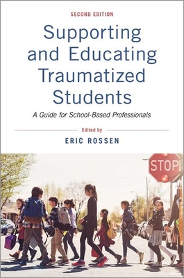 Supporting and Educating Traumatized Students: A Guide for School-Based Professionals Cover Image