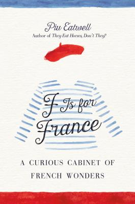 F Is for France: A Curious Cabinet of French Wonders Cover Image
